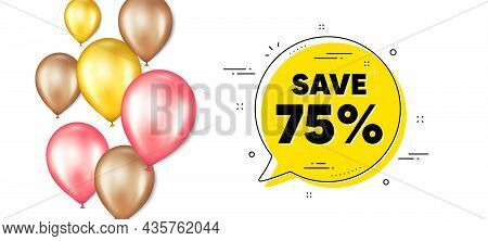 Save 75 Percent Off. Balloons Promotion Banner With Chat Bubble. Sale Discount Offer Price Sign. Spe