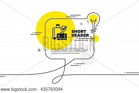 Airport Baggage Reclaim Icon. Continuous Line Idea Chat Bubble Banner. Airplane Check In Luggage Sig