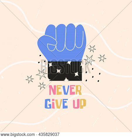 Fist Hand Sign, Success, Strong Gesture With Never Give Up Text. Colorful Vector Flat Illustration F