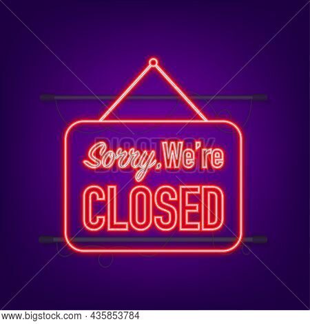 Sorry We Re Closed Hanging Sign. Neon Icon. Sign For Door. Vector Illustration