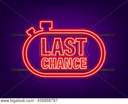 Last Chance And Last Minute Offer With Clock Signs Banners, Business Commerce Shopping Concept. Neon