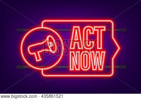 Megaphone Label With Act Now. Neon Icon. Megaphone Banner. Web Design. Vector Stock Illustration