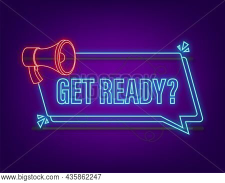 Megaphone With Get Ready. Megaphone Neon Banner. Web Design. Vector Stock Illustration