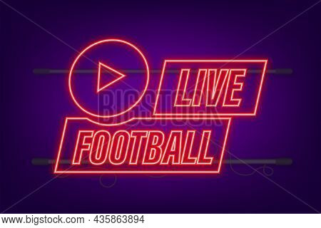 Live Football Streaming Neon Icon, Button For Broadcasting Or Online Football Stream. Vector Illustr