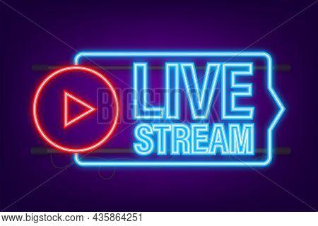 Live Stream Logo. Neon Icon. Stream Interface. Vector Stock Illustration
