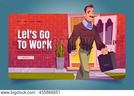 Lets Go To Work Cartoon Landing Page, Man Leaving Home Walking To Job. Adult Male Character Holding