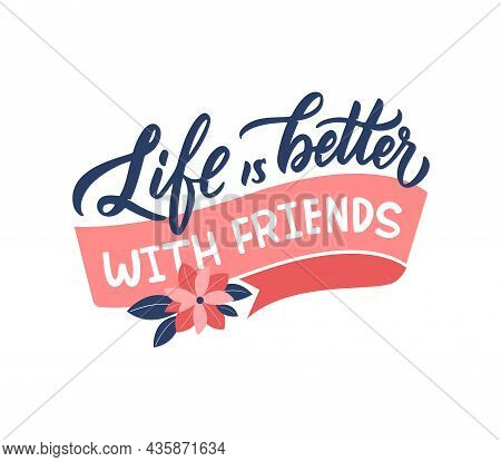 The Slogan, Life Is Better With Friends, Is Good For Friendship Day. This Is A Lettering Phrase With