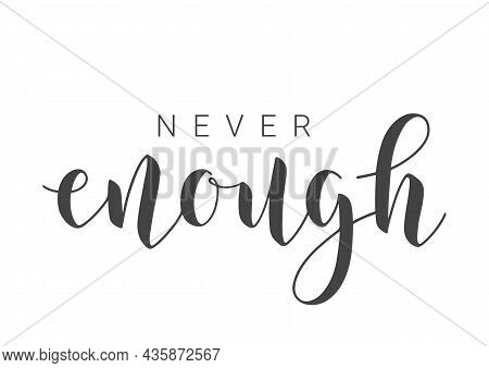 Vector Stock Illustration. Handwritten Lettering Of Never Enough. Template For Banner, Card, Label,