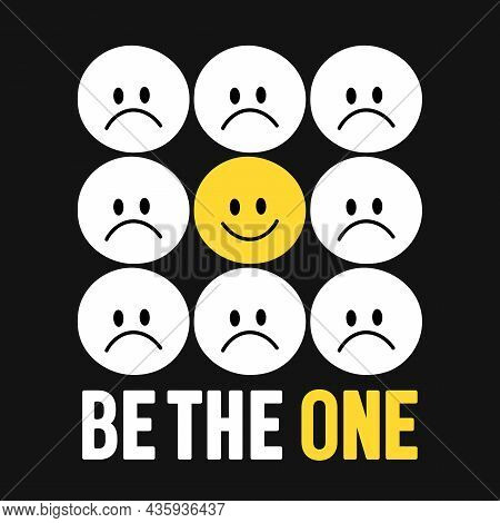 Funny Smile Face Surrounded By Sad Faces. Be The One Slogan. Vector Cartoon Kawaii Character Illustr
