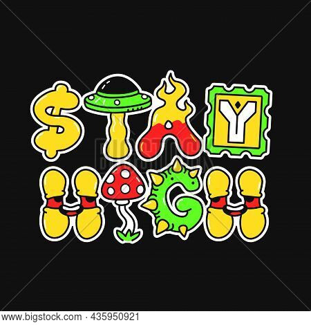 Stay High Slogan, Trippy Psychedelic Style Letters.vector Hand Drawn Doodle Cartoon Character Illust