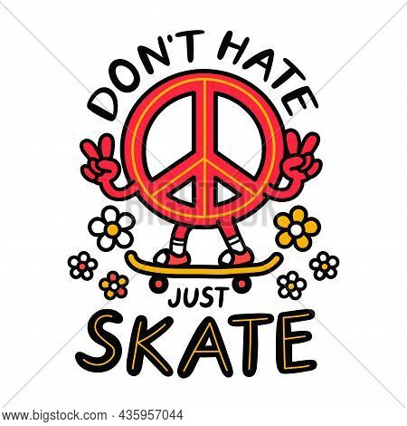 Pacifism Sign Show Peace Gesture And Rides Skateboard.dont Hate Just Skate Slogan.vector Hand Drawn