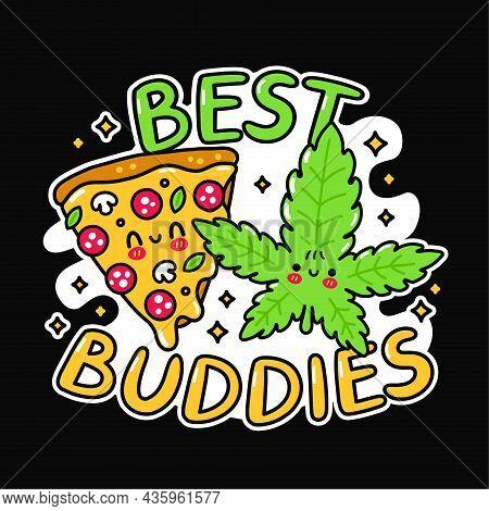 Cute Funny Happy Pizza Slice Marijuana Weed Leaf. Best Buddies Slogan. Vector Hand Drawn Doodle Cart