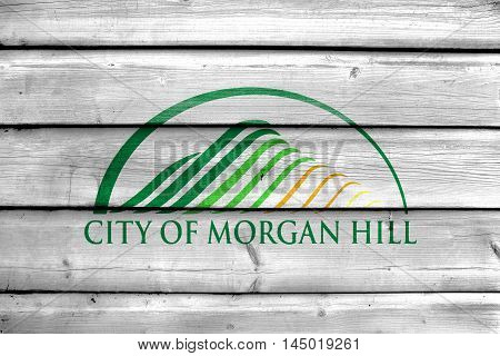 Flag Of Morgan Hill, California, Usa, Painted On Old Wood Plank Background