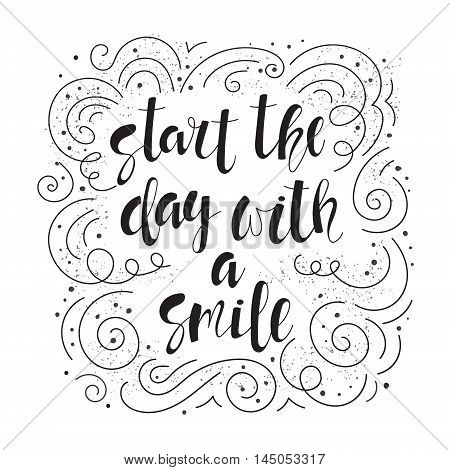 Start the day with a smile - motivational quote typography art. Hand-written lettering on a white background with twirl ornament. Lettering for posters cards design.