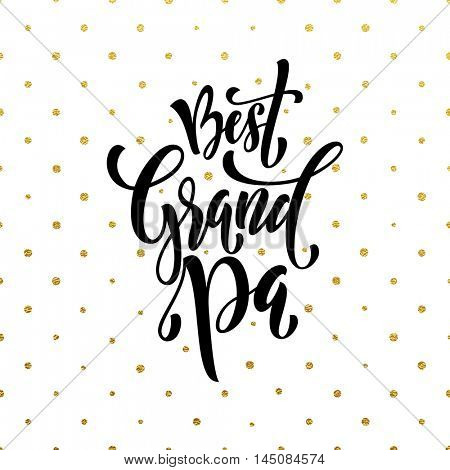 Best Grandpa lettering for Grandparents Day for grandfather greeting card. Hand drawn vector calligraphy. Polka dot gold glitter white background