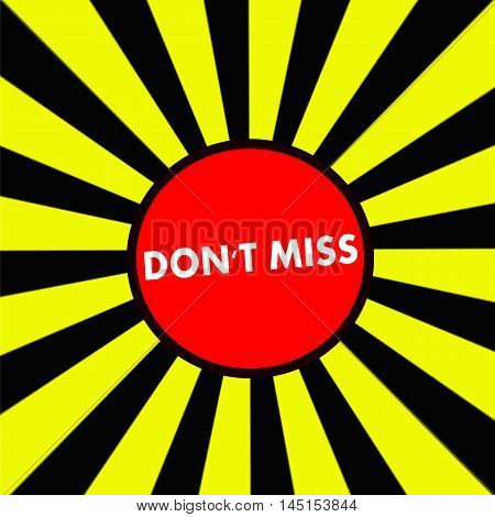 DON'T MISS white wording on Striped sun yellow-Black background