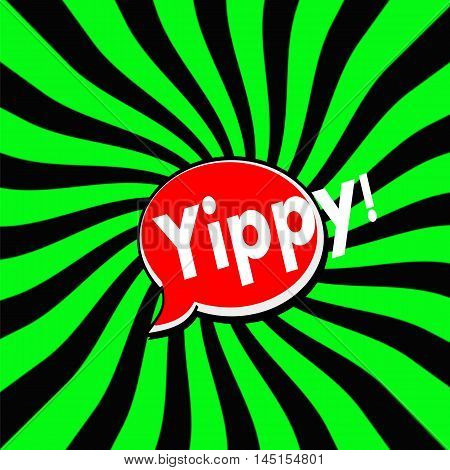 Yippy Red Speech bubbles white wording on Striped sun Green-Black background