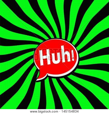 Huh Red Speech bubbles white wording on Striped sun Green-Black background