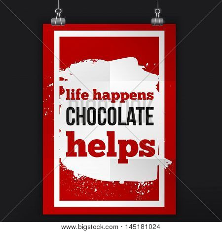 Life happens chocolate helps. Positive affirmation, inspirational quote. Motivational typography poster on white stain for banner, business card.