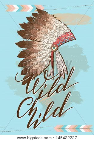 Native American indian chief headdress with Quote Wild Child. Vector Color Illustration Of Indian Tribal Chief Feather Hat