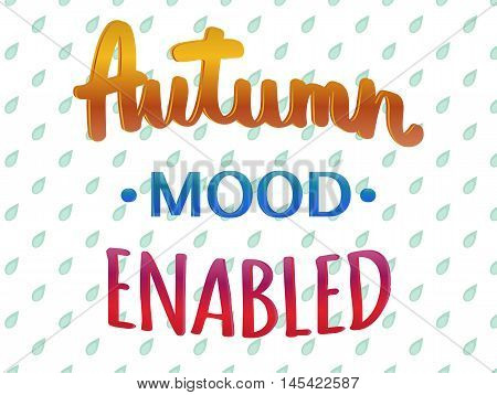 Autumn mood enabled. Hand drawn. Decorative lettering with raindropson background. Quote. Vector illustration. Greeting card.