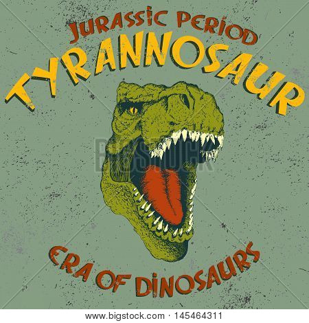 Aggressive tyrannosaurus head.Vintage label with dinosaur tyrannosaur on grunge old background.Typography design for t-shirts.Jurassic period.Vector illustration