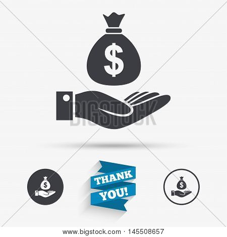 Dollar and hand sign icon. Palm holds money bag symbol. Flat icons. Buttons with icons. Thank you ribbon. Vector