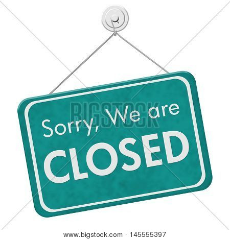 Sorry We are Closed Sign A teal hanging sign with text Sorry We are Closed isolated over white, 3D Illustration