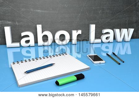 Labor Law - text concept with chalkboard notebook pens and mobile phone. 3D render illustration. poster