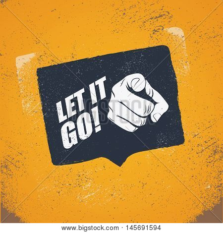 Motivational poster with quote let it go and hand pointing at viewer. Vintage grunge style vector illustration background. Eps10 vector.