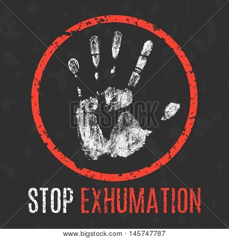Conceptual vector illustration. Social problems of humanity. Stop exhumation sign.