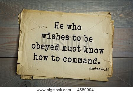 Aphorism by Machiavelli (1469-1527), Italian thinker, philosopher, writer, politician.He who wishes to be obeyed must know how to command.