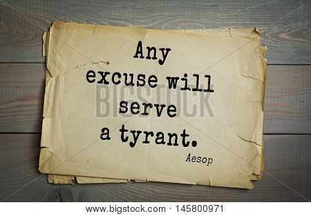 Aphorism by Aesop,  ancient Greek poet and fabulist.  Any excuse will serve a tyrant.