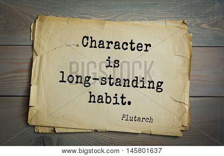 Aphorism by Plutarch, greek philosopher, biographer, moralist. Character is long-standing habit.
