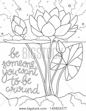 Lotus in the water. Adult antistress coloring page with buddhist quote Be someone you want to be around. Black and white hand drawn doodle for coloring book