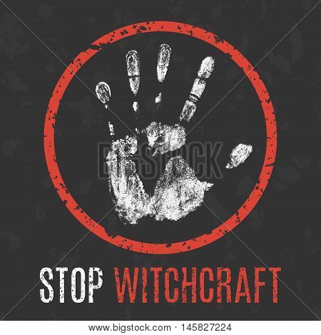 Conceptual vector illustration. Social problems of humanity. Stop witchcraft sign.