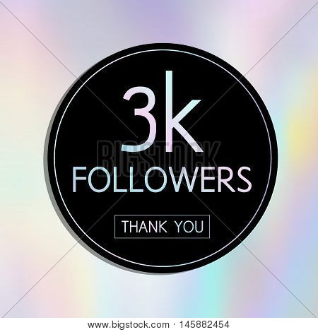Vector Thank You 3 K Followers Card.template For Social Networks, Blogs. Holographic Background