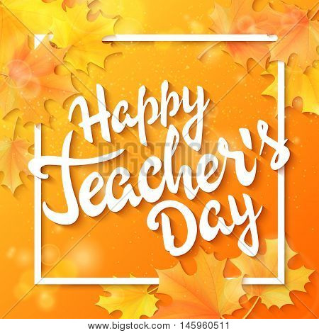 vector hand drawn teachers day lettering greeting phrase - happy teachers day - with leaves , frame and shiny flares.