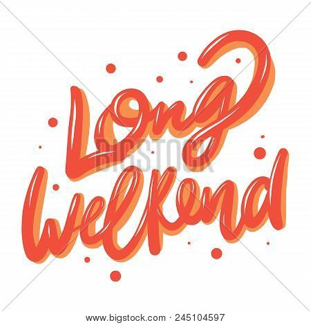 Long Weekend. Hand Drawn Vector Lettering Isolated On Background.