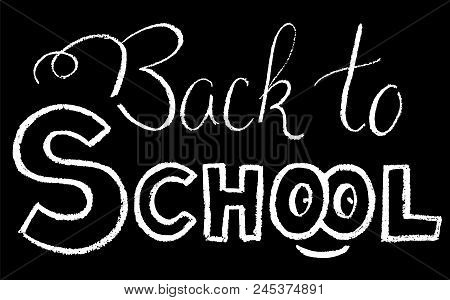 Back To School Lettering By Chalk. Back To School Black And White Vector Illustration. White Chalk B