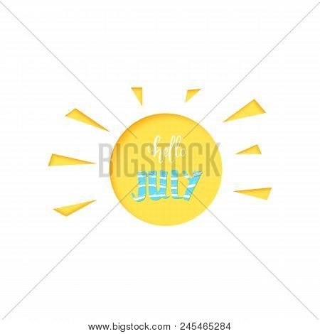 Hello July Banner. Handwritten Lettering And Sun Papercut Shape Isolated On White Background. Vector