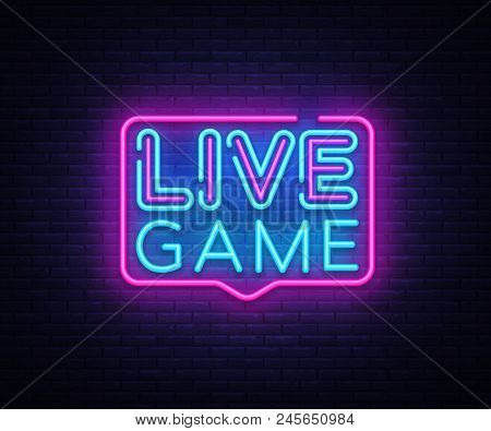Live Game Neon Sign Vector. Live Game Design Template Neon Sign, Light Banner, Neon Signboard, Night