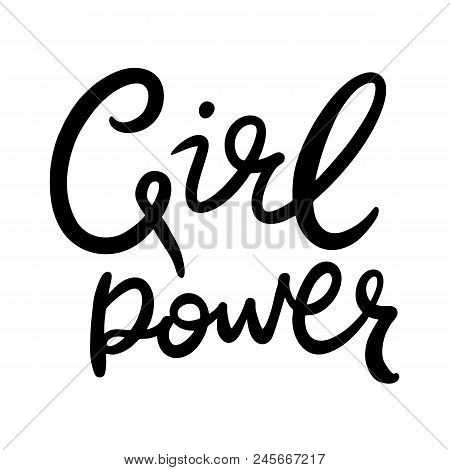 Feminism Slogan With Hand Drawn Vector Lettering Girl Power. Sticker, Poster, Banner, Gift Card.