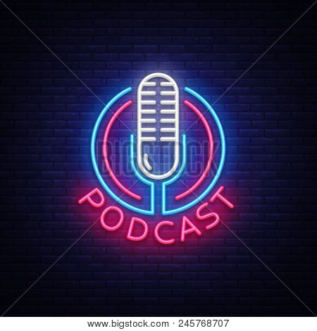 Podcast Neon Sign Vector Design Template. Podcast Neon Logo, Light Banner Design Element Colorful Mo