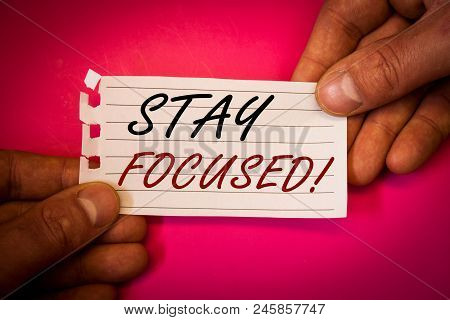Wordss Writing Textss Stay Focused Motivational Call. Business Concept For Maintain Focus Inspiratio