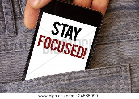 Conceptual Hand Writing Showing Stay Focused Motivational Call. Business Photo Texts Maintain Focus