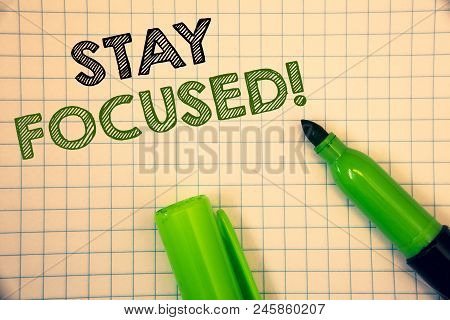 Words Writing Texts Stay Focused Motivational Call. Business Concept For Maintain Focus Inspirationa