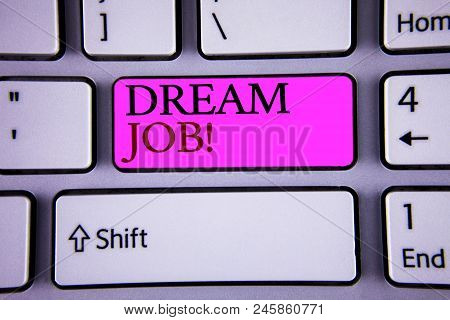 Text Sign Showing Dream Job Motivational Call. Conceptual Photo To Work In What You Like Fulfilling