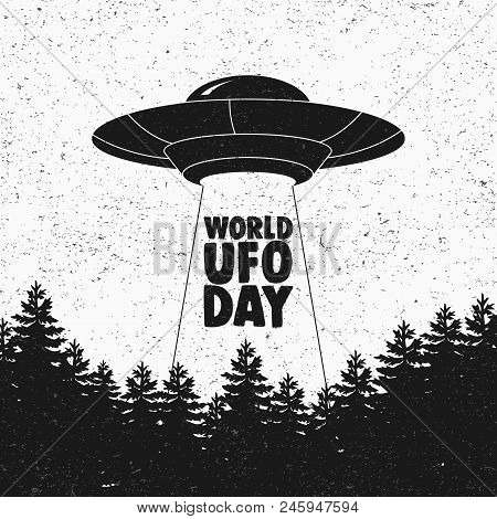 Ufo Flying Spaceship. World Ufo Day. Flying Saucer. Grunge Vintage Style. Vector Illustration