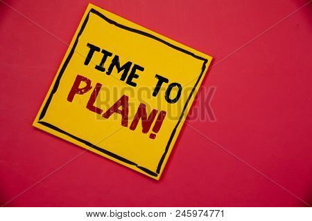 Handwriting Textss Writing Time To Plan Motivational Call. Concept Meaning Idea Development Moment S